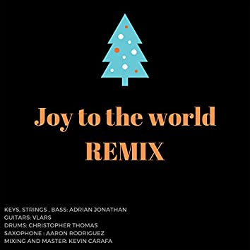 Joy to the World R E M I X