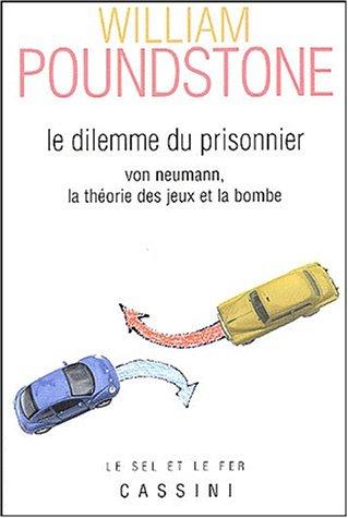 Le dilemme du prisonnier: Von Neumann, la théorie des jeux et la bombe