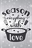 Season Everything With Love: Cute Love Quote Notebook Workbook Journal for everyone - cook with love