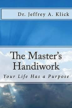 The Master's Handiwork: Your Life has a Purpose by [Jeffrey Klick]