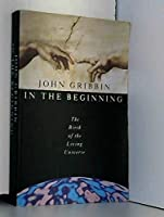 In the Beginning: Birth of the Living Universe
