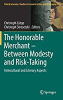 The Honorable Merchant – Between Modesty and Risk-Taking: Intercultural and Literary Aspects (Ethical Economy (56))