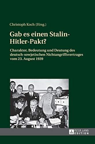 Gab es einen Stalin-Hitler-Pakt?: Charakter, Bedeutung und Deutung des deutsch-sowjetischen Nichtangriffsvertrages vom 23. August 1939