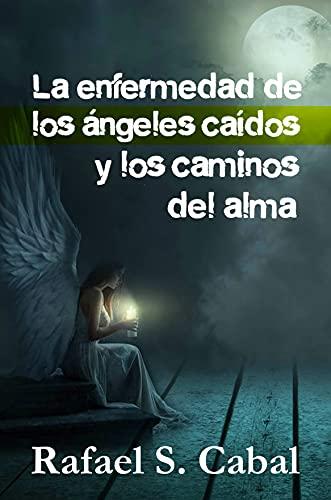 La enfermedad de los Ángeles Caídos y los Caminos del Alma (Spanish Edition)