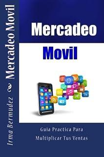 Mercadeo Movil: Una Guia Practica Para Multiplicar Tus Ventas: Volume 1