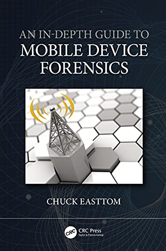 Compare Textbook Prices for An In-Depth Guide to Mobile Device Forensics 1 Edition ISBN 9780367633004 by Easttom, Chuck