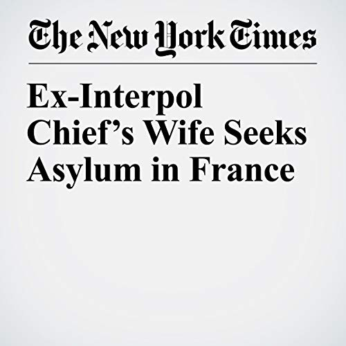 Ex-Interpol Chief's Wife Seeks Asylum in France audiobook cover art