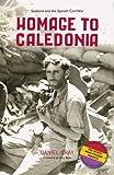 Homage to Caledonia: Scotland and the Spanish Civil War - Daniel Gray