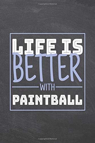 Life is Better with Paintball: Paintball Notebook, Planner or Journal | Size 6 x 9 | 110 Dot Grid Pages | Office Equipment, Supplies |Funny Paintball Gift Idea for Christmas or Birthday