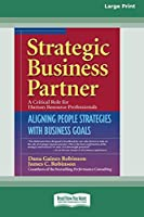 Strategic Business Partner: Aligning People Strategies with Business Goals (16pt Large Print Edition)