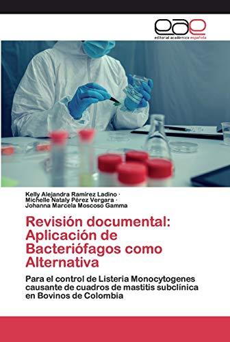 Revisión documental: Aplicación de Bacteriófagos como Alternativa: Para el control de Listeria Monocytogenes causante de cuadros de mastitis subclínica en Bovinos de Colombia