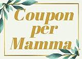 Coupon per Mamma: Un'Idea Originale | Regalo per Madre Unico | Buoni Per la Festa Della Mamma, Compleanno o Natale