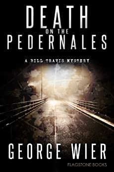 Death On The Pedernales (The Bill Travis Mysteries Book 5) by [George Wier]