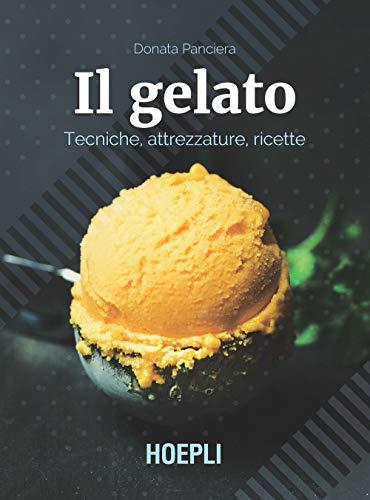 Il gelato. Tecniche, attrezzature, ricette