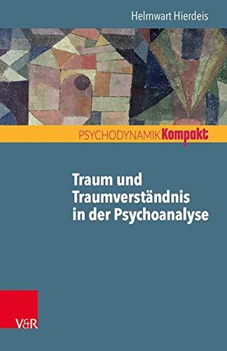 Traum und Traumverständnis in der Psychoanalyse (Psychodynamik kompakt)