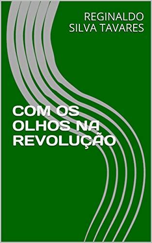 COM OS OLHOS NA REVOLUÇÃO