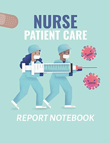 Nurse Patient Care Report Notebook: : Patient Care Nursing Report | Change of Shift | Hospital RN's | Long Term Care | Body Systems | Labs and Tests | Assessments | Nurse Appreciation Day