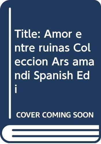 Title: Amor entre ruinas Coleccion Ars amandi Spanish Edi