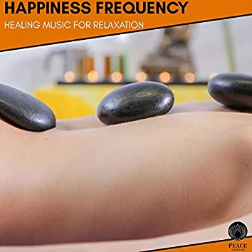 Happiness Frequency - Healing Music For Relaxation