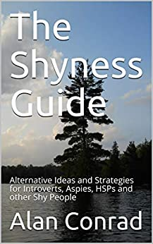The Shyness Guide: Alternative Ideas and Strategies for Introverts, Aspies, HSPs and other Shy People by [Alan Conrad]