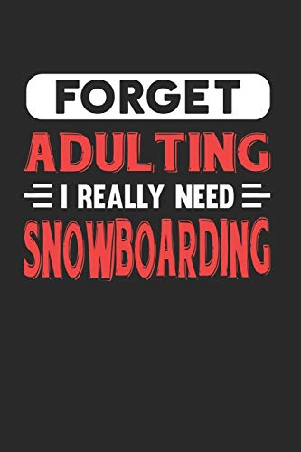 Forget Adulting I Really Need Snowboarding: Blank Lined Journal Notebook for Snowboarding Lovers
