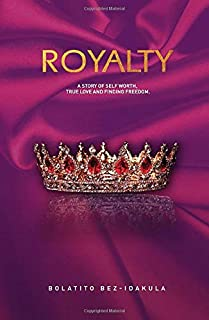 ROYALTY: A STORY OF SELF-WORTH, TRUE LOVE AND FINDING FREEDOM