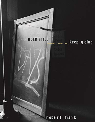 Robert Frank: HOLD STILL - keep going
