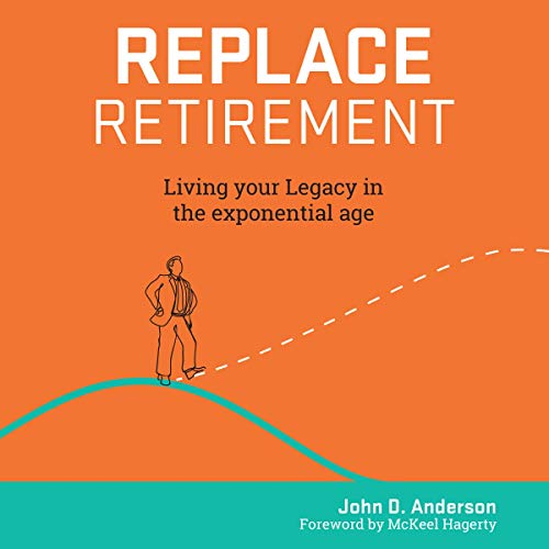 Replace Retirement     Living Your Legacy in the Exponential Age              Written by:                                                                                                                                 John Anderson                               Narrated by:                                                                                                                                 Lewis Arlt                      Length: 6 hrs and 36 mins     Not rated yet     Overall 0.0