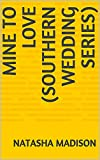 Mine To Have (Southern Wedding Series) (Southern Weddings Book 1) (English Edition)