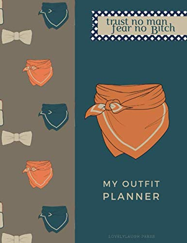 Trust no man, Fear no bitch / My Outfit Planner by LovelyLaugh Press / Great for Christmas gift: Outfit Planner for cool women, a perfect gift for a ... mother, a coworker, girlfriend or a teenager.