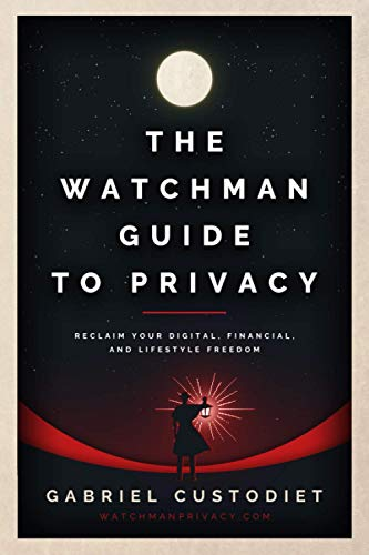 Compare Textbook Prices for The Watchman Guide to Privacy: Reclaim Your Digital, Financial, and Lifestyle Freedom  ISBN 9798578043253 by Custodiet, Gabriel