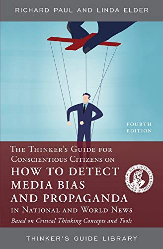 The Thinker's Guide for Conscientious Citizens on How to Detect Media Bias and Propaganda in National and World News: Ba