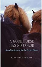 By Nancy Marie Brown A Good Horse Has No Color: Searching Iceland for the Perfect Horse [Paperback]