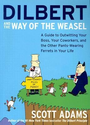 By Adams, Scott ( Author ) [ Dilbert and the Way of the Weasel: A Guide to Outwitting Your Boss, Your Coworkers, and the Other Pants-Wearing Ferrets in Your Life By Oct-2003 Paperback