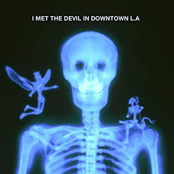 i met the devil in downtown L.A