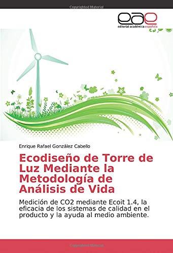Ecodiseño de Torre de Luz Mediante la Metodología de Análisis de Vida: Medición de CO2 mediante Ecoit 1.4, la eficacia de los sistemas de calidad en el producto y la ayuda al medio ambiente.