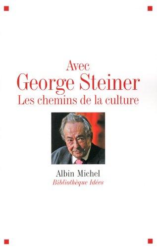 Avec George Steiner Les Chemins De La Culture