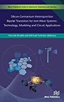 Silicon-Germanium Heterojunction Bipolar Transistors for mm-wave Systems: Technology, Modeling and Circuit Applications (River Publishers Series in Electronic Materials and Devices)