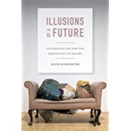 Illusions of a Future: Psychoanalysis and the Biopolitics of Desire (Experimental Futures)