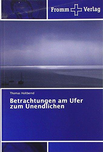 Holtbernd, T: Betrachtungen am Ufer zum Unendlichen