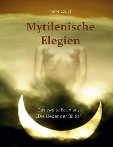 Mytilenische Elegien: Das zweite Buch der Lieder der Bilitis