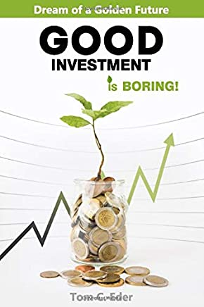 Dream of a Golden Future - Good Investment is boring!