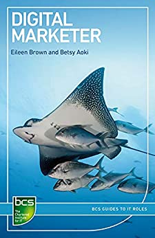 Digital Marketer (BCS Guides to IT Roles) by [Eileen Brown, Betsy Aoki]