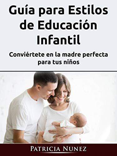 Guía para Estilos de Educación Infantil: Conviértete en la madre perfecta para tus niños