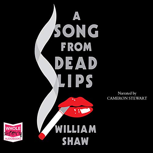 A Song from Dead Lips                   By:                                                                                                                                 William Shaw                               Narrated by:                                                                                                                                 Cameron Stewart                      Length: 12 hrs and 59 mins     29 ratings     Overall 4.0