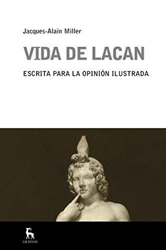 Vida de Lacan: Escrita para la opinión ilustrada (ESCUELA LACANIANA nº 11) (Spanish Edition)