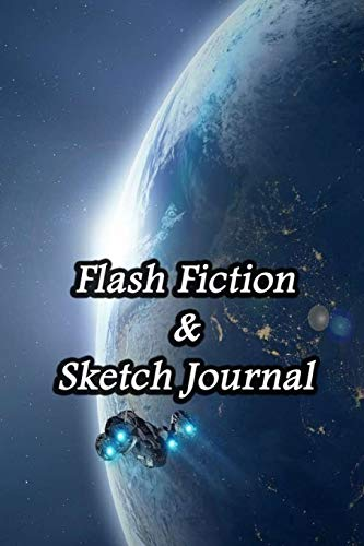 Flash Fiction & Sketch Journal: Write & Create Story Workbook with Flash Fiction and Sketch Page Book For Creative Writing and Drawing for Writers | Spaceship Cover