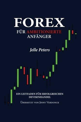 Forex für Ambitionierte Anfänger: Ein Leitfaden für Erfolgreichen Devisenhandel