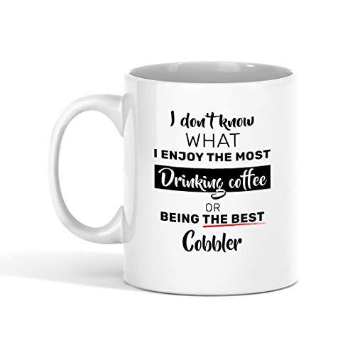 Taza de café Zapatero - No sé lo Que más disfruto Tomando café o Siendo el Mejor Zapatero compañero de Trabajo - Tazas Divertidas Regalos de un Amigo