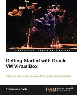 Getting Started with Oracle VM VirtualBox by Pradyumna Dash(2013-12-12)